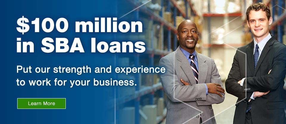 $100 million in SBA loans. Put our strength and experience to work for your business. Learn more.