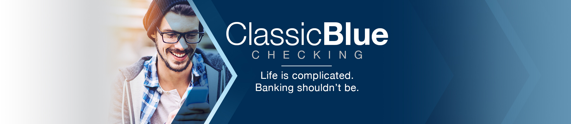 ClassicBlue Checking. Life is complicated. Banking shouldn't be.